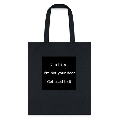 I'M HERE, I'M NOT YOUR DEAR, GET USED TO IT. - Tote Bag