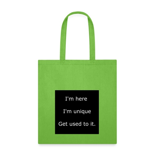 I'M HERE, I'M UNIQUE, GET USED TO IT. - Tote Bag