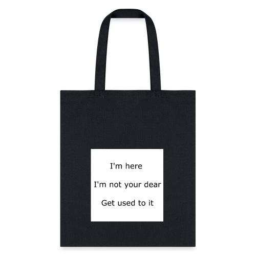 I'M HERE, I'M NOT YOUR DEAR, GET USED TO IT - Tote Bag