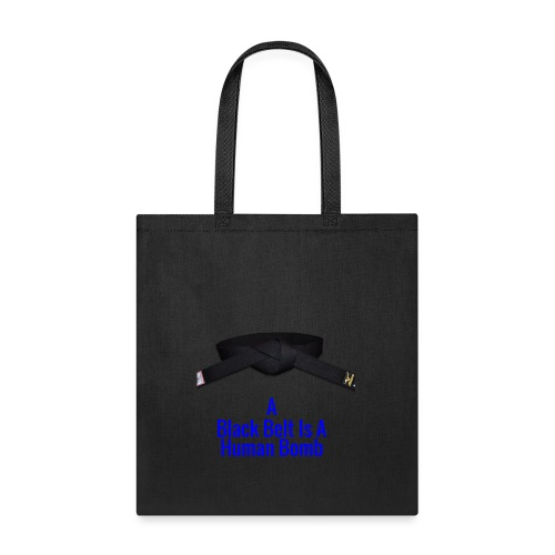 A Blackbelt Is A Human Bomb - Tote Bag