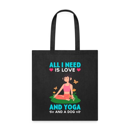 All I Need is Love And Yoga And a Dog - Tote Bag