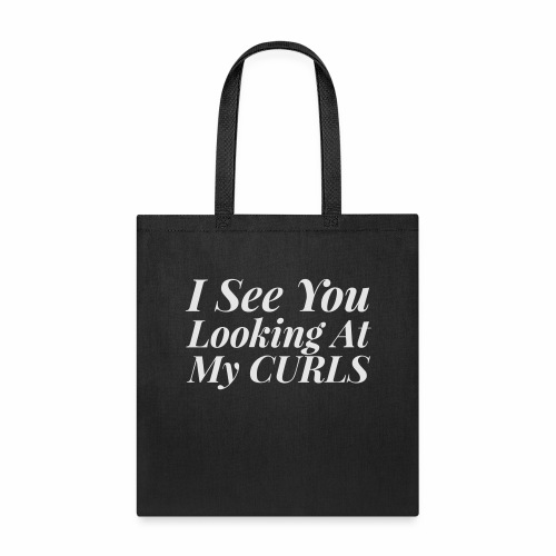 I see you looking at my curls - Tote Bag