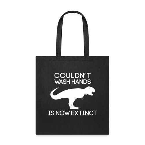 Couldn't wash hands. Is now extinct. - Tote Bag