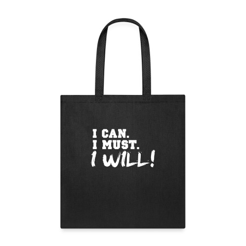 I Can. I Must. I Will! - Tote Bag