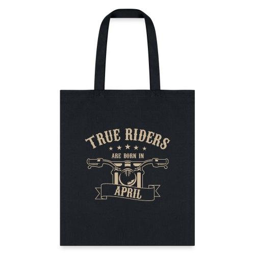 True Riders are born in April - Tote Bag