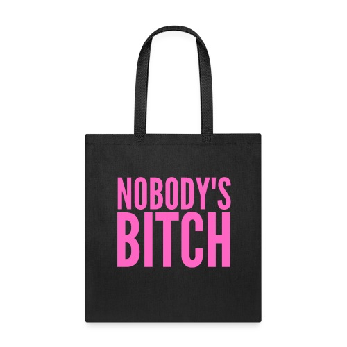 Nobody's Bitch (in pink letters) - Tote Bag