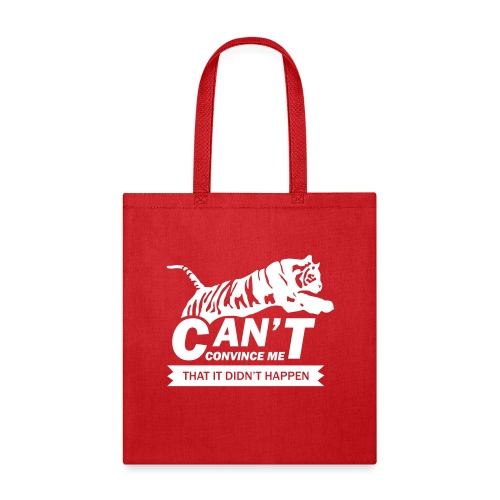 Can't Convince Me That It Didn't Happen - Tote Bag
