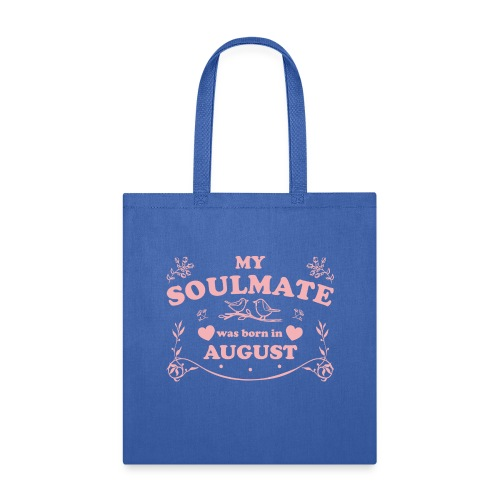 My Soulmate was born in August - Tote Bag
