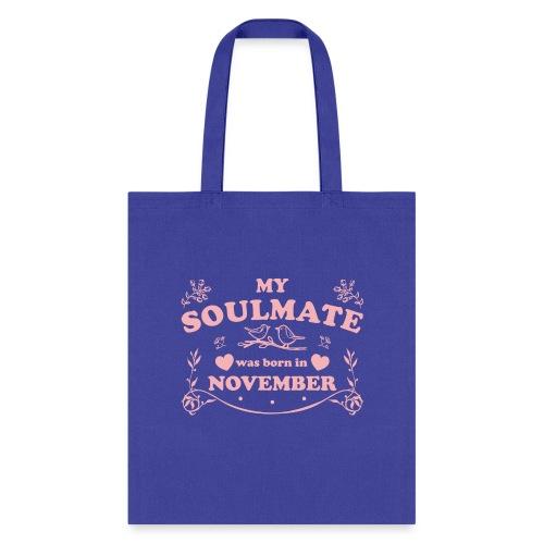 My Soulmate was born in November - Tote Bag