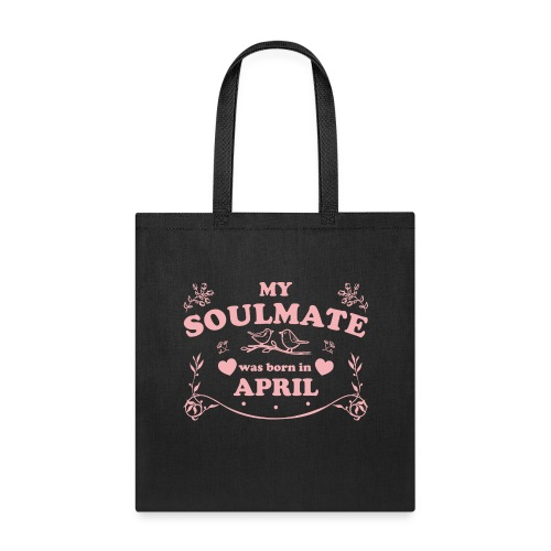 My Soulmate was born in April - Tote Bag