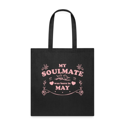My Soulmate was born in May - Tote Bag