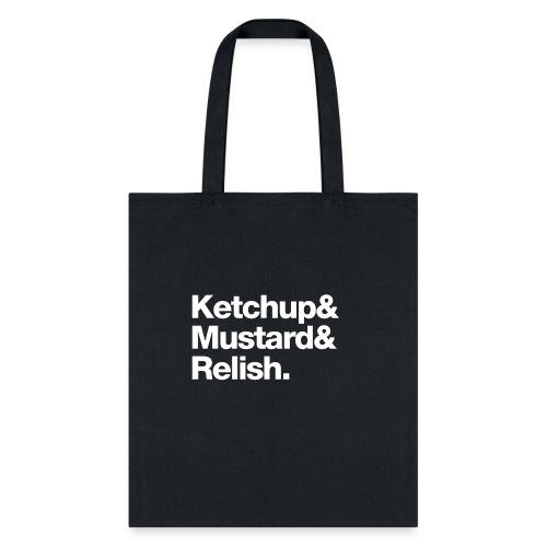 Ketchup & Mustard & Relish. (white text) - Tote Bag