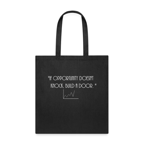 If opportunity doesn't know, build a door. - Tote Bag