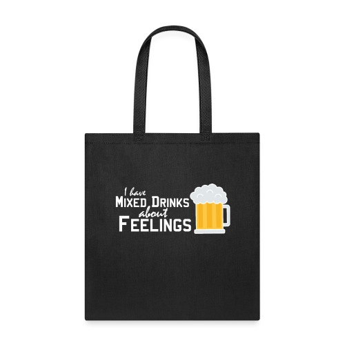 I have mixed drinks about feelings - Tote Bag