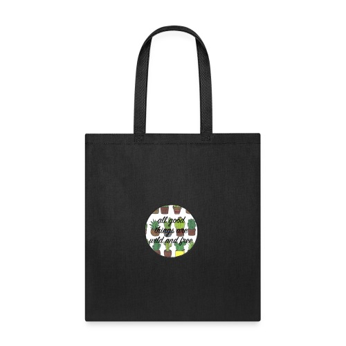 all good things are wild and free - Tote Bag