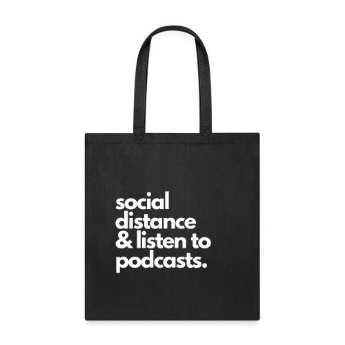 Social distance and listen to podcasts - Tote Bag