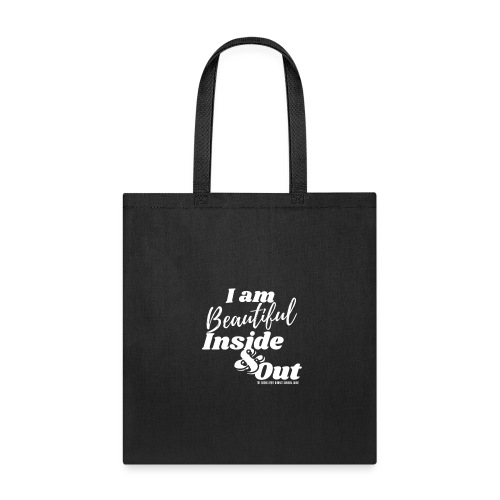 I am Beautiful - Inside and Out | White Type - Tote Bag