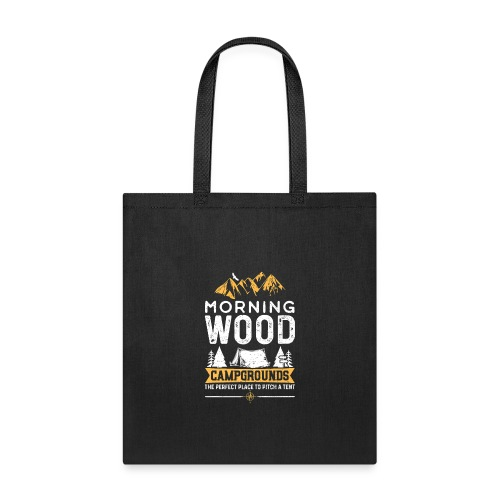 Morning Wood Campgrounds The Perfect Place - Tote Bag