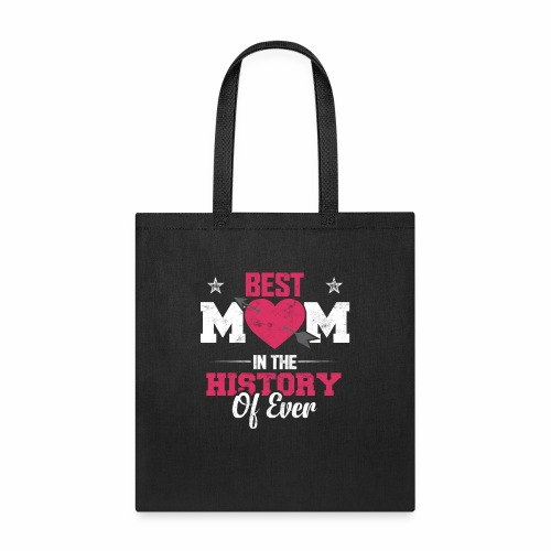 BEST MOM IN THE HISTORY OF EVER - Tote Bag