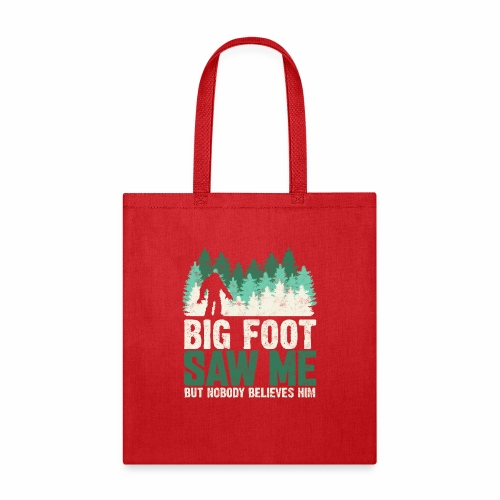 BIG FOOT SAW ME BUT NOBODY BELIEVES HIM - Tote Bag