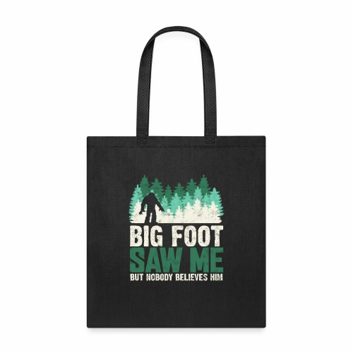 BIG FOOT SAW ME BUT NOBODY BELIEVES HIM - Tote Bag