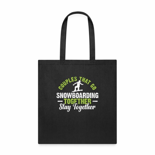 COUPLES THAT GO SNOWBOARDING TOGETHER STAY TOGETHE - Tote Bag