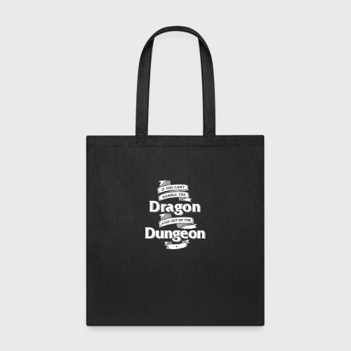 if you cant handle the dragon stay out the dungeon - Tote Bag