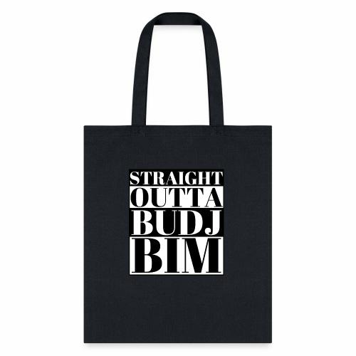 STRAIGHT OUTTA BUDJ BIM - Tote Bag