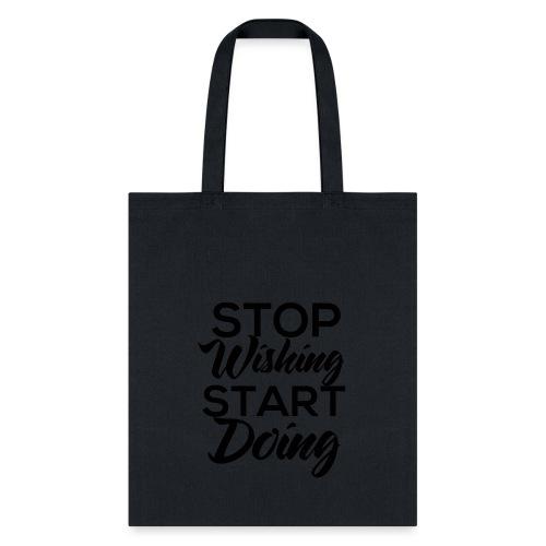 Stop wishing Start doing - Tote Bag