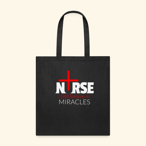 Nurse - I Still Believe in Miracles - Tote Bag