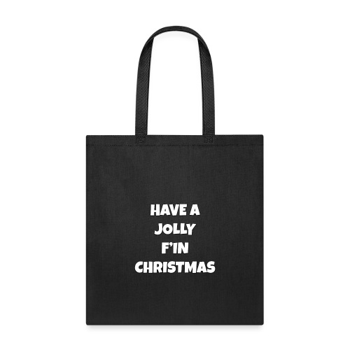 Have a Jolly F'in Christmas - Tote Bag
