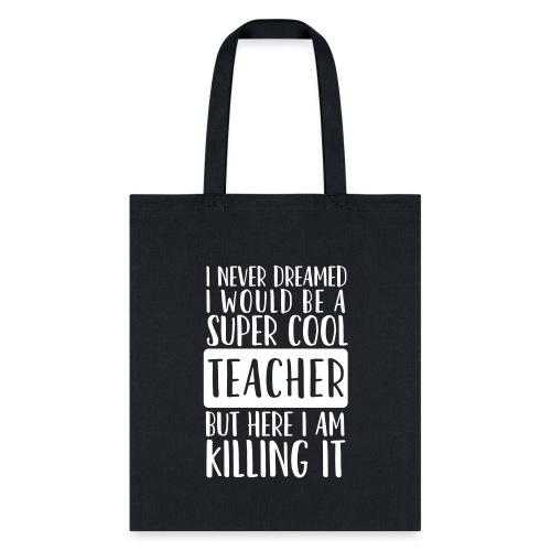 I Never Dreamed I'd Be a Super Cool Funny Teacher - Tote Bag