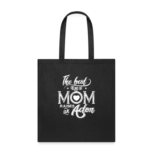 The Best Kind Of Mom Raises An Actor, Mother's Day - Tote Bag
