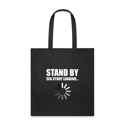 Stand by Sea Story Loading Sailor Humor - Tote Bag