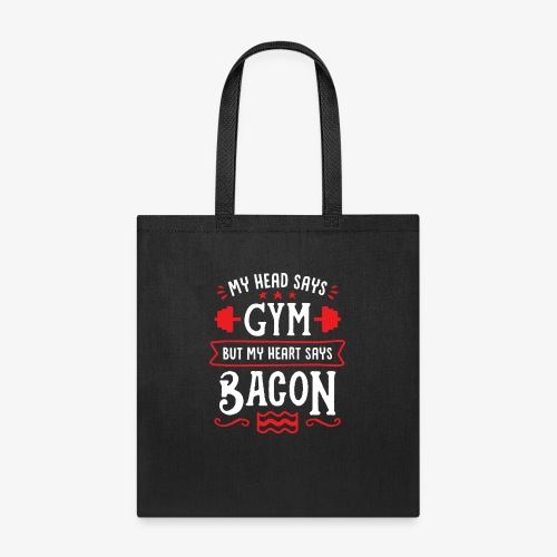 My Head Says Gym But My Heart Says Bacon - Tote Bag