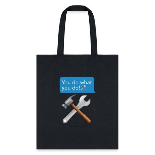 You Do What You Do - Tote Bag