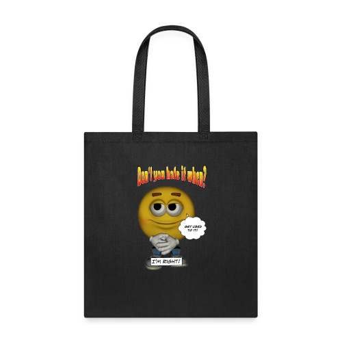 Don't You Hate It When? - I'm right. - Tote Bag