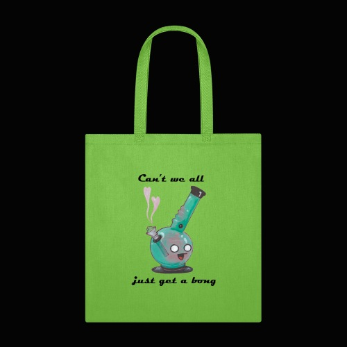 Can't We All Just Get a Bong - Tote Bag