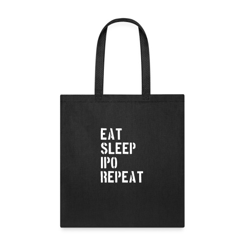 Eat sleep ipo repeat - Tote Bag