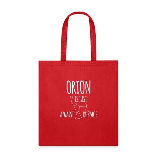 Orion Is Just a Waist of Space - Tote Bag