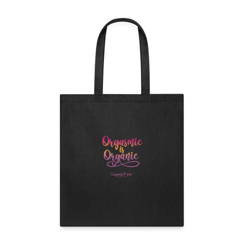 Orgasmic is Organic +Respect+Science+Love - Tote Bag