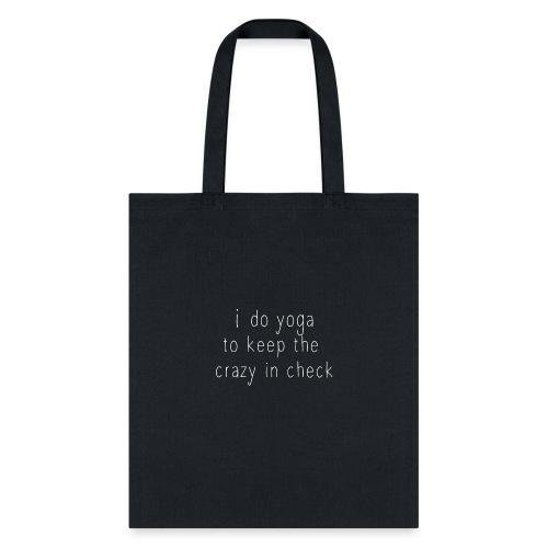 i do yoga to keep crazy in check design - Tote Bag
