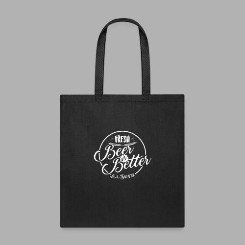 Fresh Beer is Better - Tote Bag