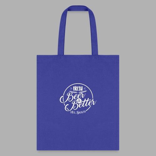 Fresh Beer is Better - Tote Bag