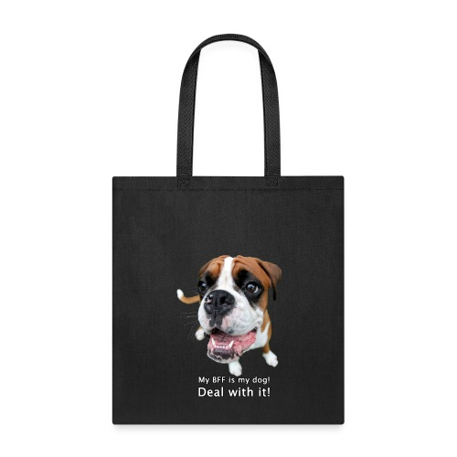 My BFF is my dog deal with it - Tote Bag
