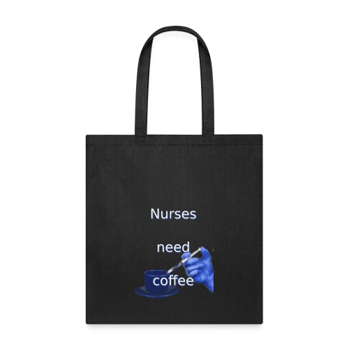 Nurses need coffee - Tote Bag