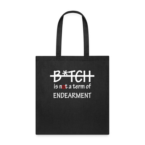 Bitch is not a term of Endearment - White Font - Tote Bag