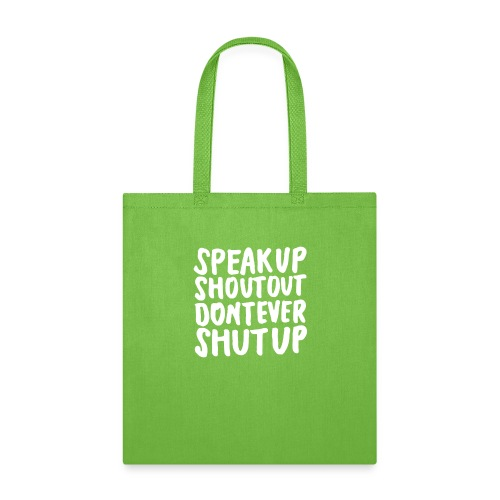 Speak Up Shout Out Dont Ever Shut Up - Tote Bag