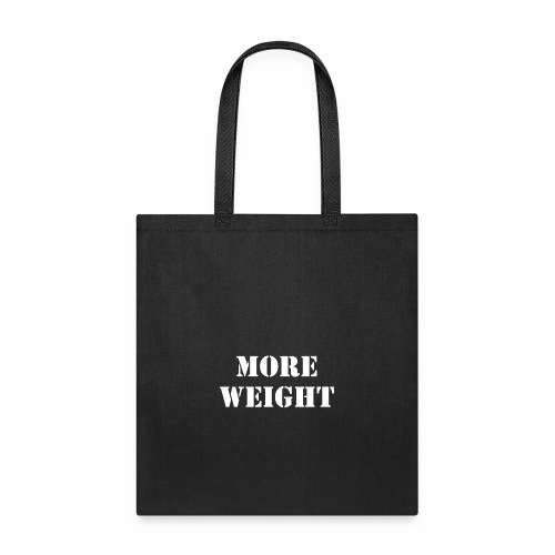 """""""More weight"""" Quote by Giles Corey in 1692. - Tote Bag"""