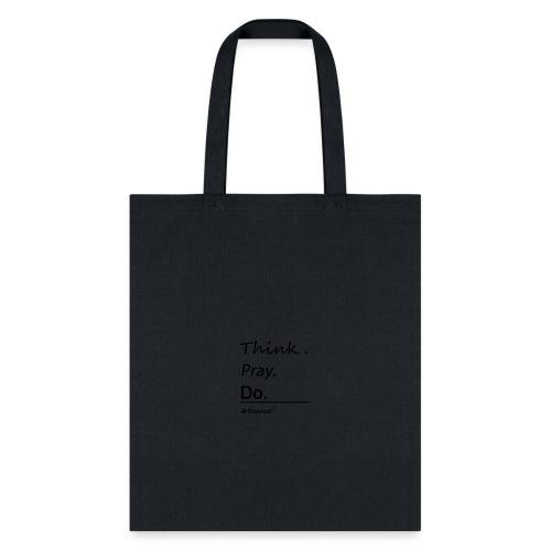 Think. Pray. Do. Tee - Tote Bag